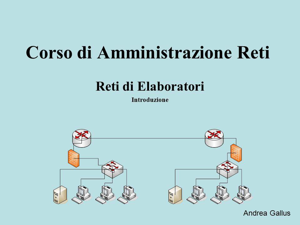 Corso di Amministrazione Reti Reti di Elaboratori Introduzione Andrea Gallus