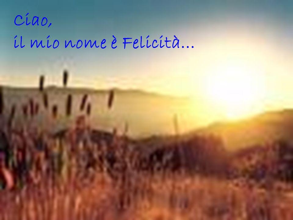 Ciao, il mio nome è Felicità…