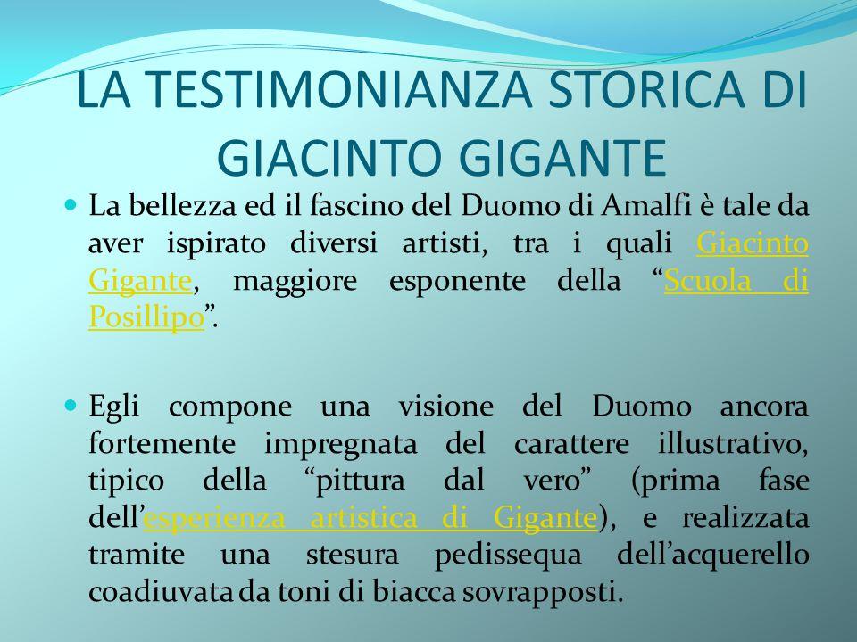 LA TESTIMONIANZA STORICA DI GIACINTO GIGANTE La bellezza ed il fascino del Duomo di Amalfi è tale da aver ispirato diversi artisti, tra i quali Giacin