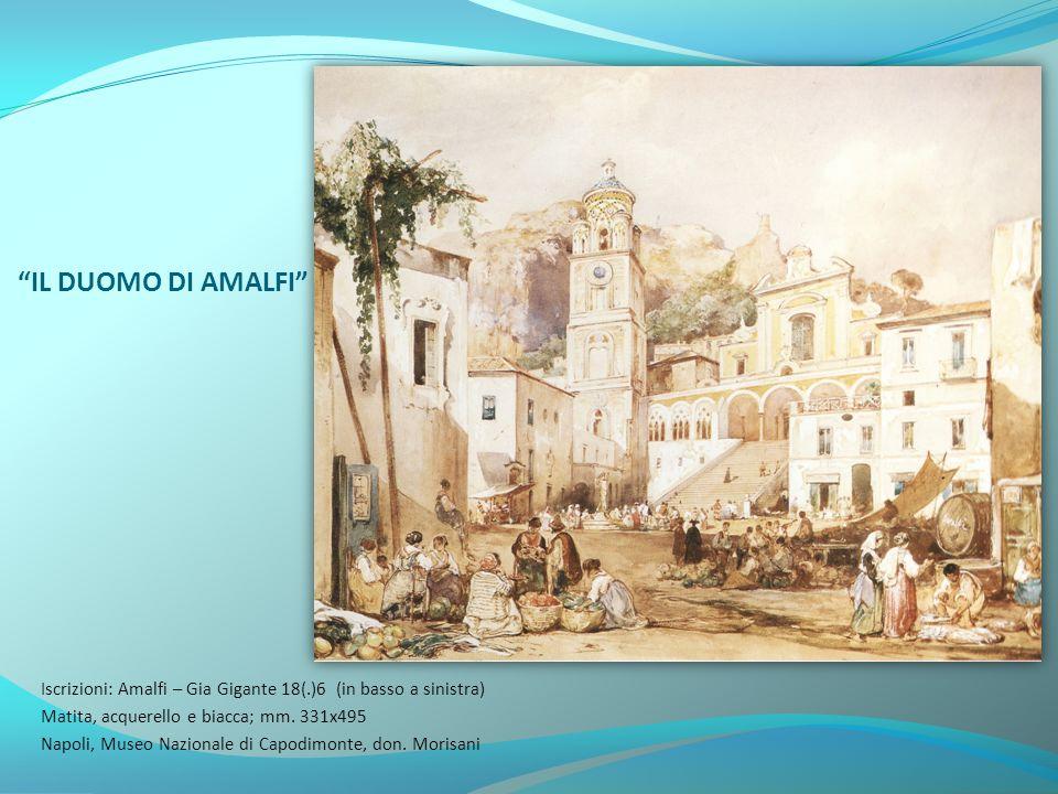 """""""IL DUOMO DI AMALFI"""" Iscrizioni: Amalfi – Gia Gigante 18(.)6 (in basso a sinistra) Matita, acquerello e biacca; mm. 331x495 Napoli, Museo Nazionale di"""