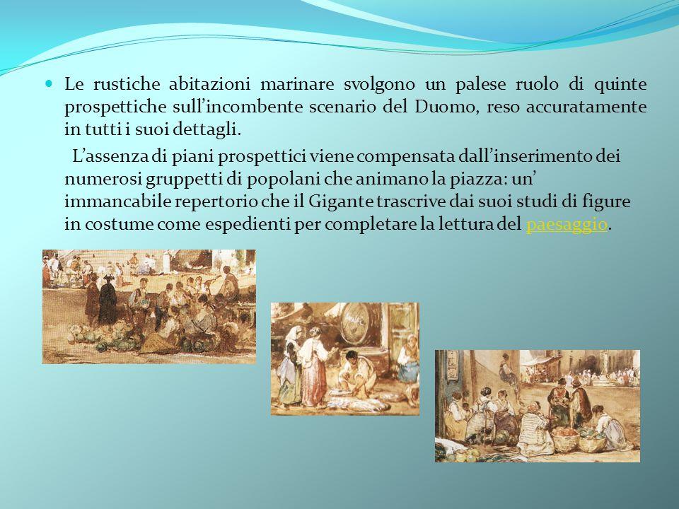 Le rustiche abitazioni marinare svolgono un palese ruolo di quinte prospettiche sull'incombente scenario del Duomo, reso accuratamente in tutti i suoi