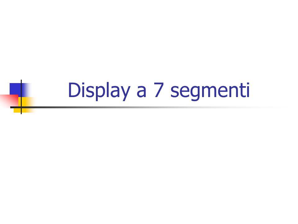 Vogliamo progettare un circuito in grado di pilotare un display a 7 segmenti;