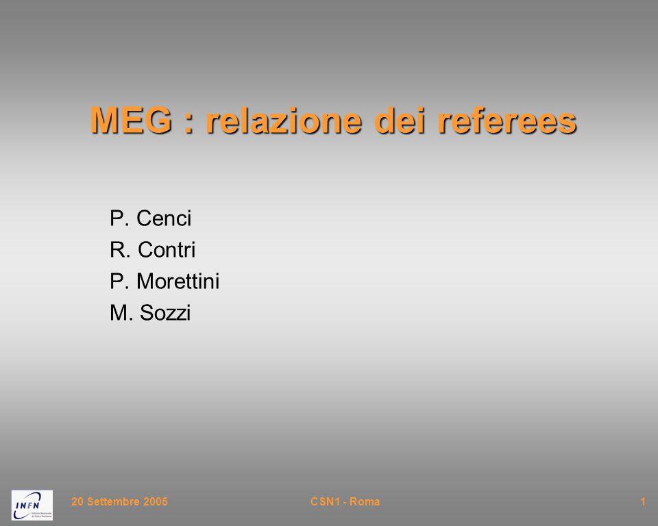 20 Settembre 2005CSN1 - Roma1 MEG : relazione dei referees P. Cenci R. Contri P. Morettini M. Sozzi