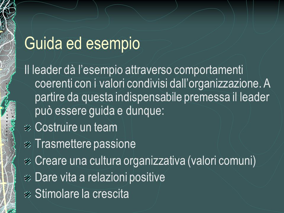 Guida ed esempio Il leader dà l'esempio attraverso comportamenti coerenti con i valori condivisi dall'organizzazione.
