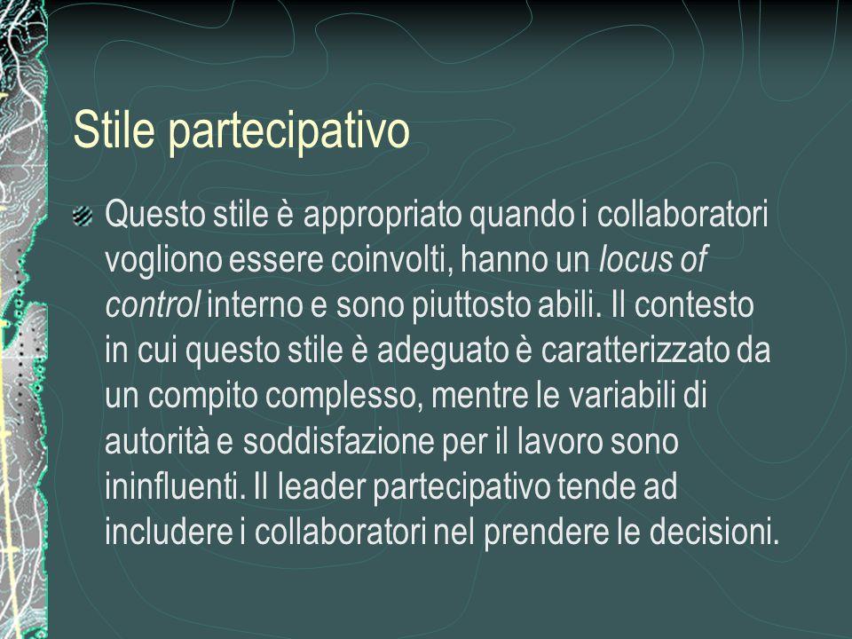 Stile partecipativo Questo stile è appropriato quando i collaboratori vogliono essere coinvolti, hanno un locus of control interno e sono piuttosto abili.
