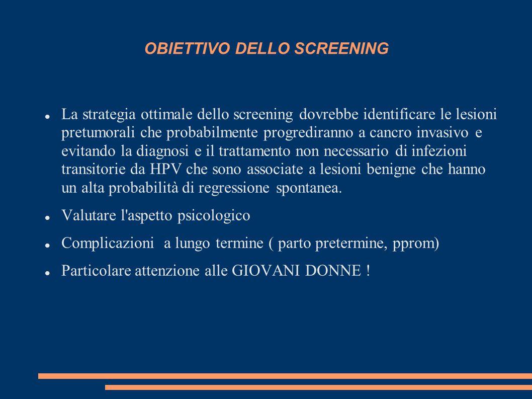 OBIETTIVO DELLO SCREENING La strategia ottimale dello screening dovrebbe identificare le lesioni pretumorali che probabilmente progrediranno a cancro