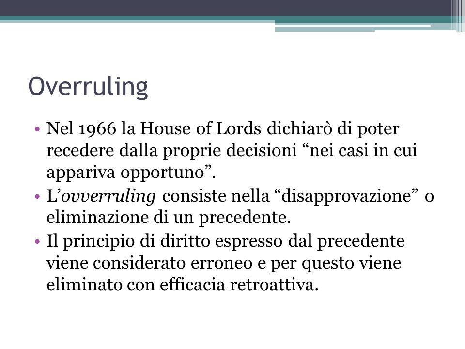 Overruling Nel 1966 la House of Lords dichiarò di poter recedere dalla proprie decisioni nei casi in cui appariva opportuno .