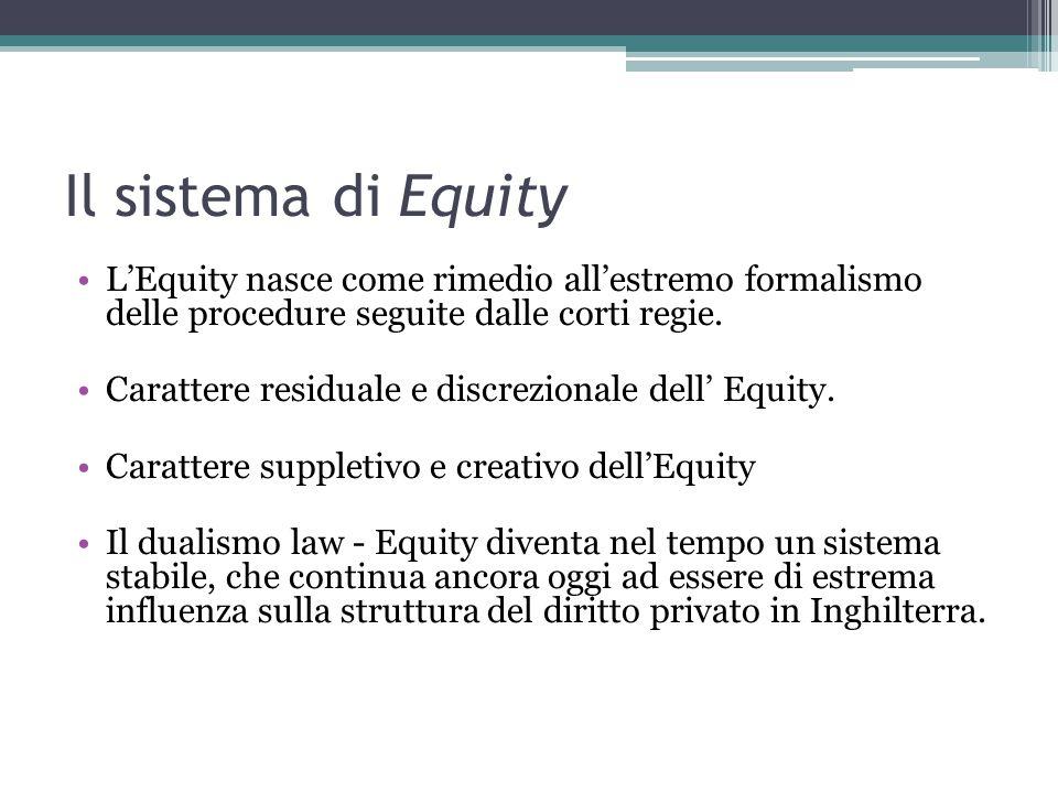 Il sistema di Equity L'Equity nasce come rimedio all'estremo formalismo delle procedure seguite dalle corti regie.