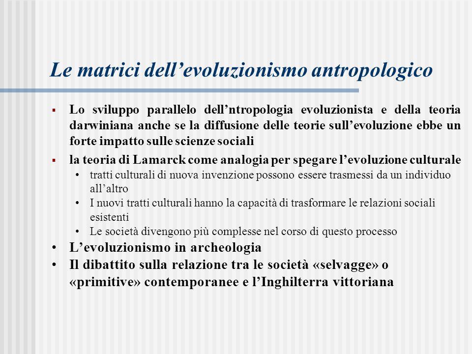 Le matrici dell'evoluzionismo antropologico  Lo sviluppo parallelo dell'ntropologia evoluzionista e della teoria darwiniana anche se la diffusione de