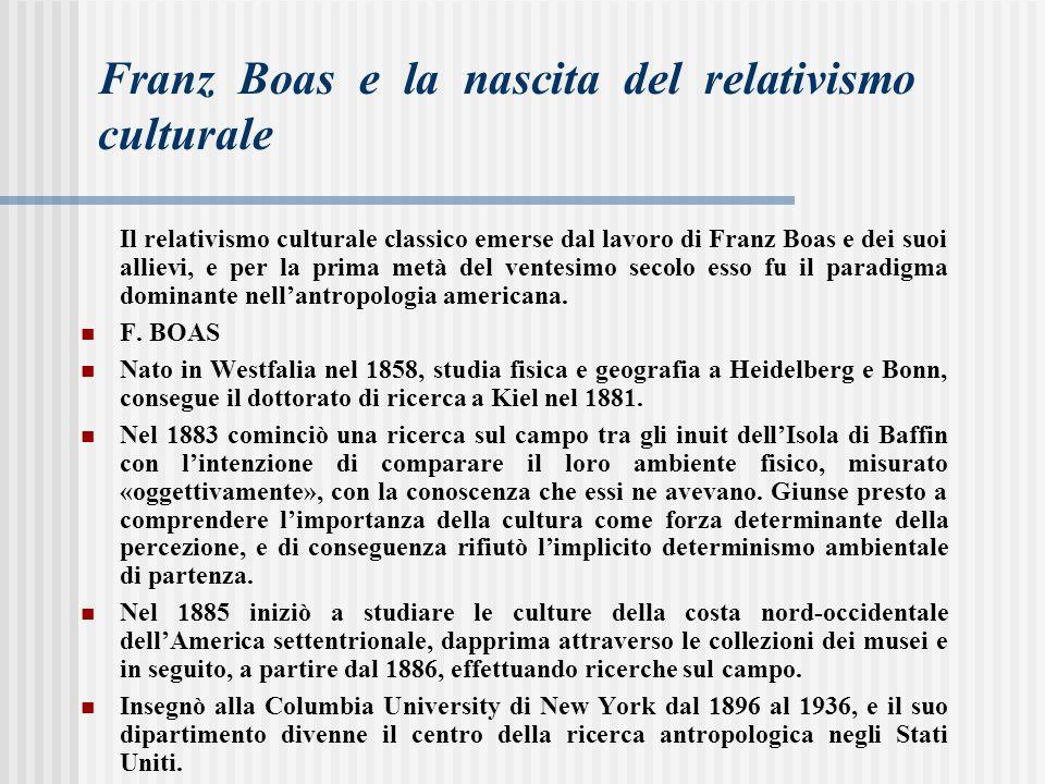 Franz Boas e la nascita del relativismo culturale Il relativismo culturale classico emerse dal lavoro di Franz Boas e dei suoi allievi, e per la prima