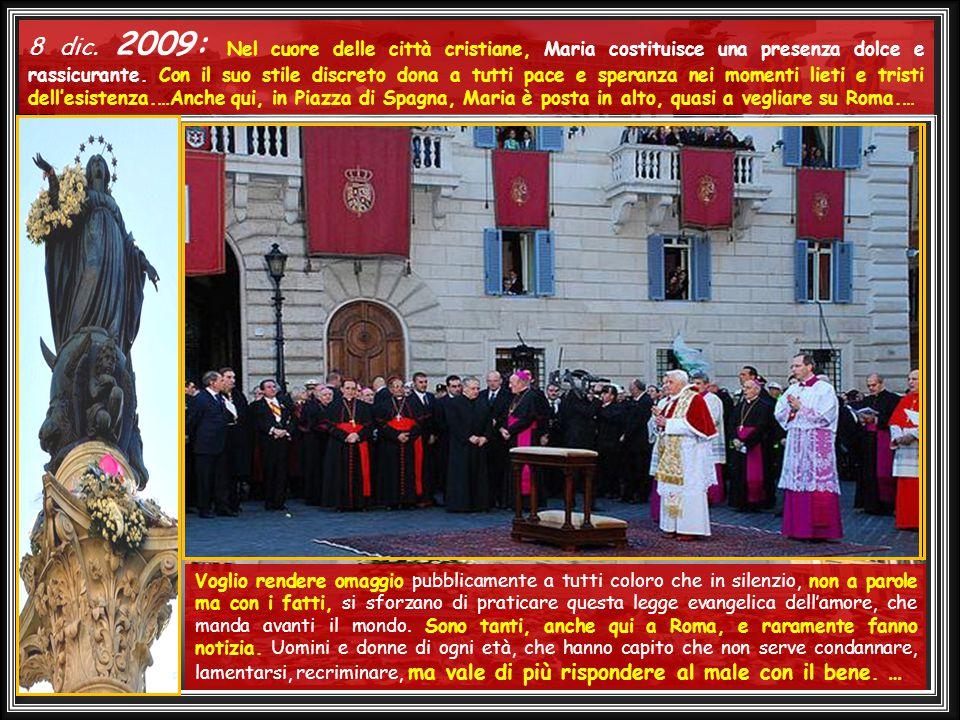 8 dic.2009: Nel cuore delle città cristiane, Maria costituisce una presenza dolce e rassicurante.