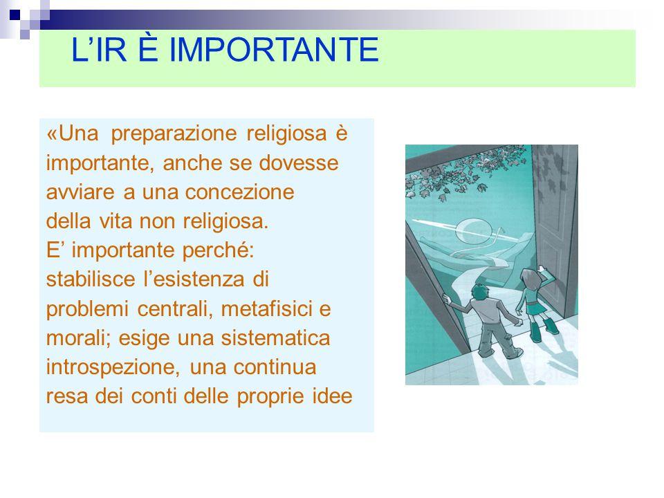 «Una preparazione religiosa è importante, anche se dovesse avviare a una concezione della vita non religiosa. E' importante perché: stabilisce l'esist