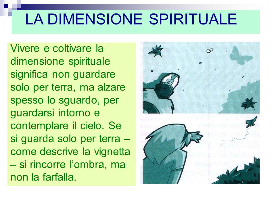 Vivere e coltivare la dimensione spirituale significa non guardare solo per terra, ma alzare spesso lo sguardo, per guardarsi intorno e contemplare il