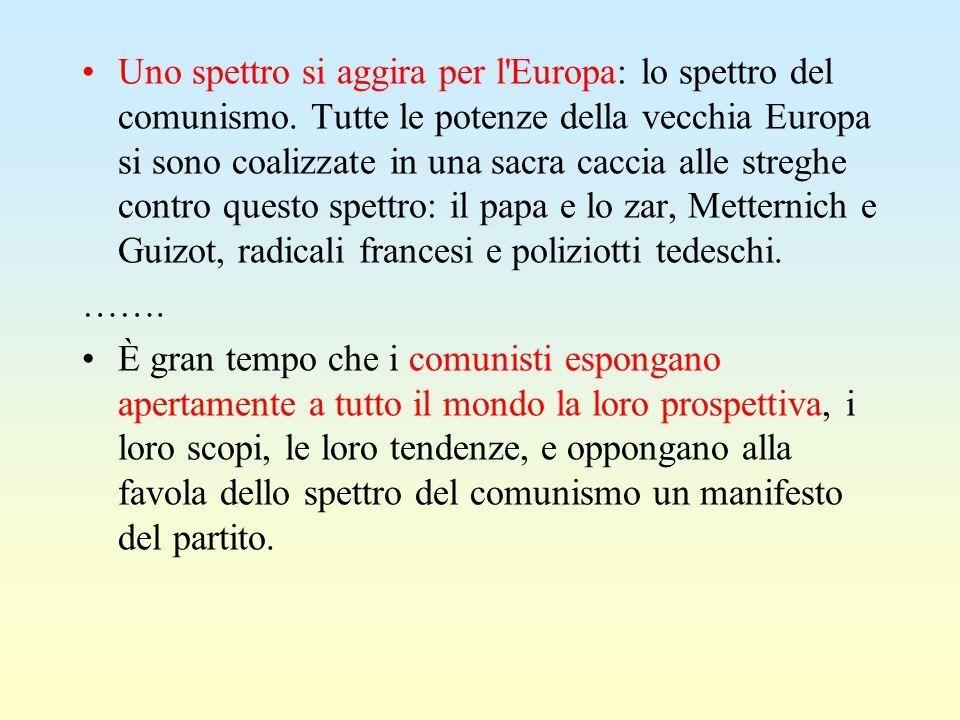 Uno spettro si aggira per l'Europa: lo spettro del comunismo. Tutte le potenze della vecchia Europa si sono coalizzate in una sacra caccia alle stregh