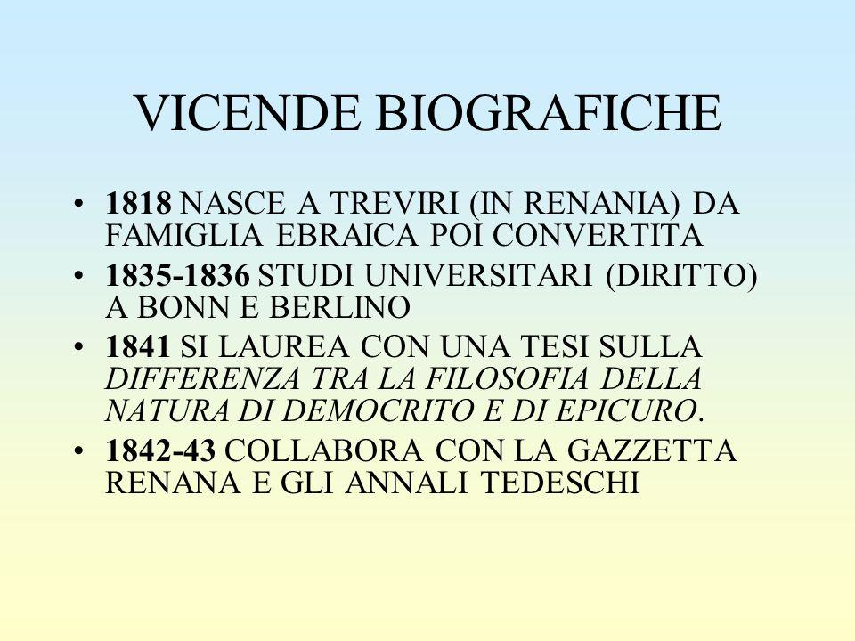 VICENDE BIOGRAFICHE 1818 NASCE A TREVIRI (IN RENANIA) DA FAMIGLIA EBRAICA POI CONVERTITA 1835-1836 STUDI UNIVERSITARI (DIRITTO) A BONN E BERLINO 1841