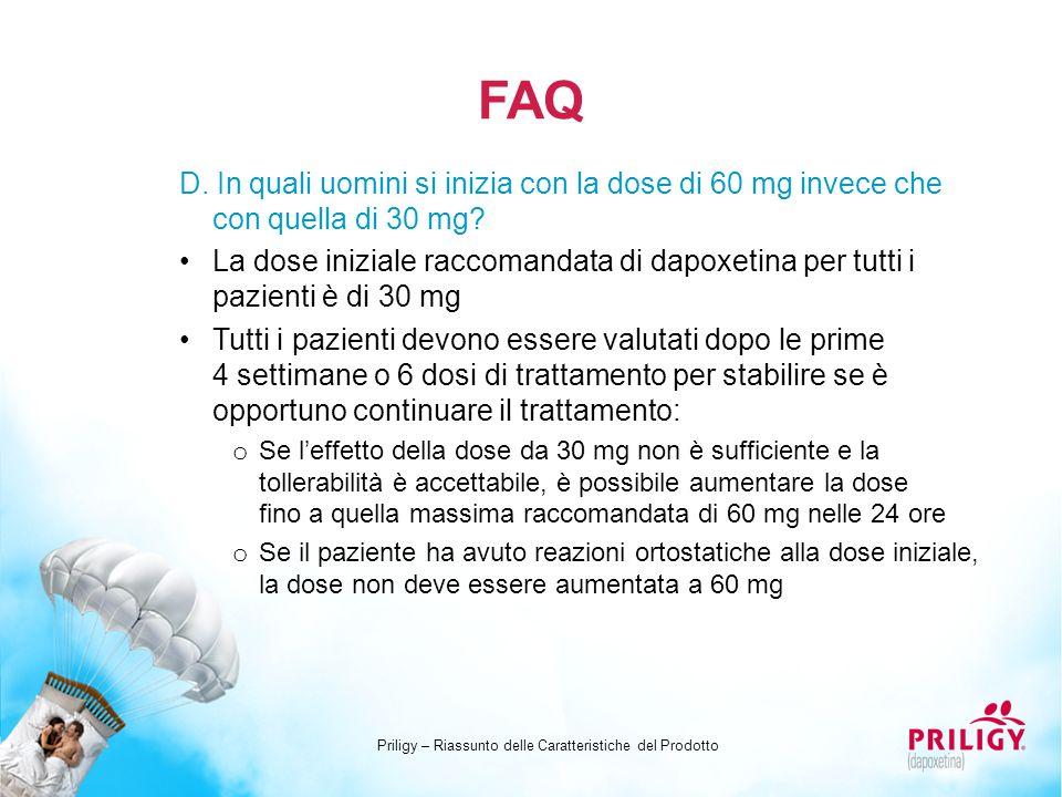 FAQ D. In quali uomini si inizia con la dose di 60 mg invece che con quella di 30 mg? La dose iniziale raccomandata di dapoxetina per tutti i pazienti