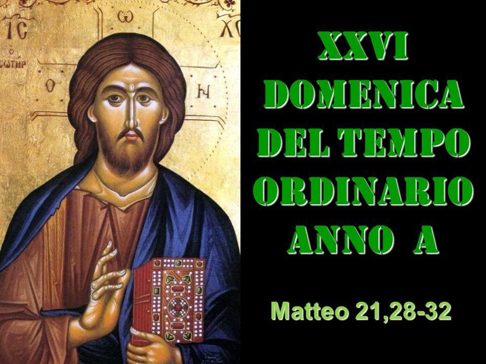 XXVI DOMENICA DEL TEMPO ORDINARIO ANNO a Matteo 21,28-32
