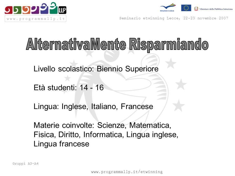Seminario etwinning Lecce, 22-23 novembre 2007 Gruppi A3-A4 Livello scolastico: Biennio Superiore Età studenti: 14 - 16 Lingua: Inglese, Italiano, Fra