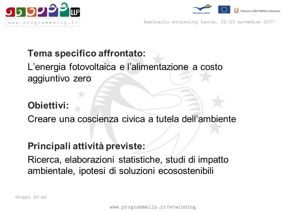 Seminario etwinning Lecce, 22-23 novembre 2007 Gruppi A3-A4 Tema specifico affrontato: L'energia fotovoltaica e l'alimentazione a costo aggiuntivo zer