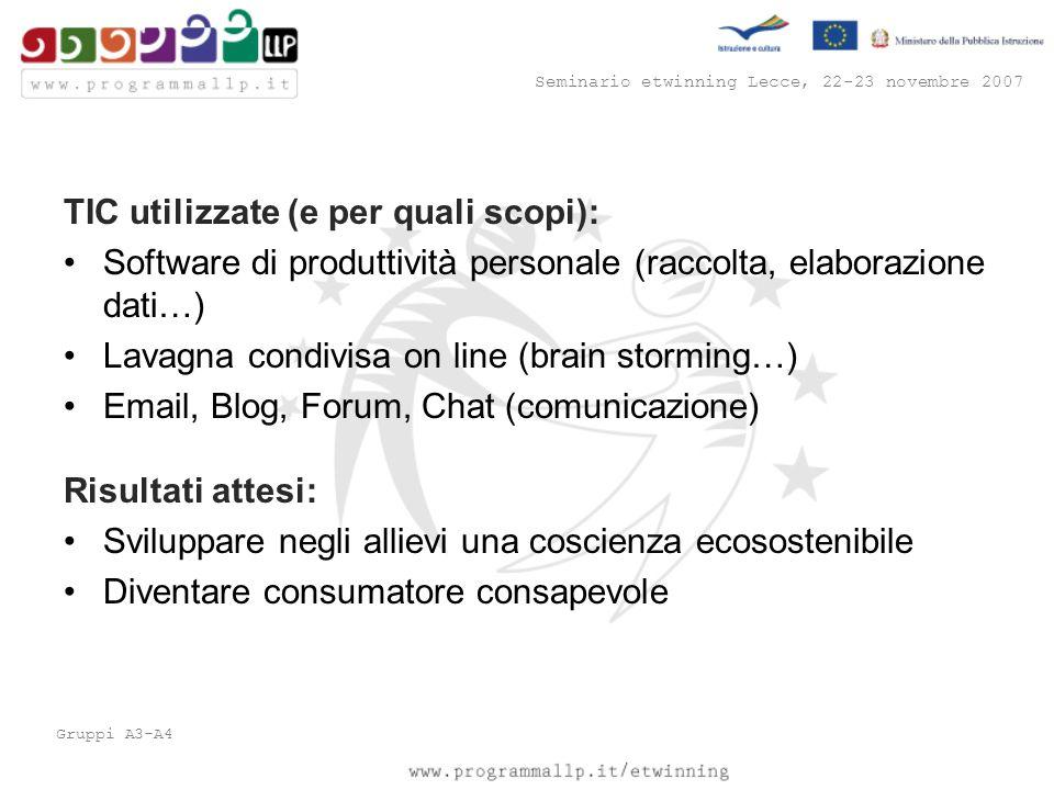 Seminario etwinning Lecce, 22-23 novembre 2007 Gruppi A3-A4 TIC utilizzate (e per quali scopi): Software di produttività personale (raccolta, elaboraz