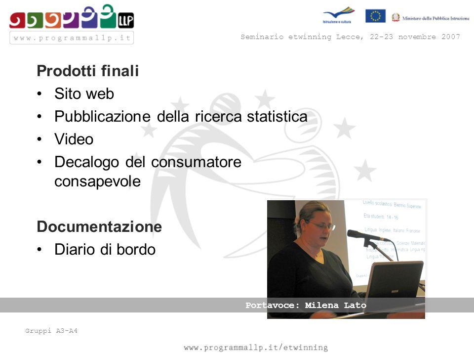 Seminario etwinning Lecce, 22-23 novembre 2007 Gruppi A3-A4 Prodotti finali Sito web Pubblicazione della ricerca statistica Video Decalogo del consuma