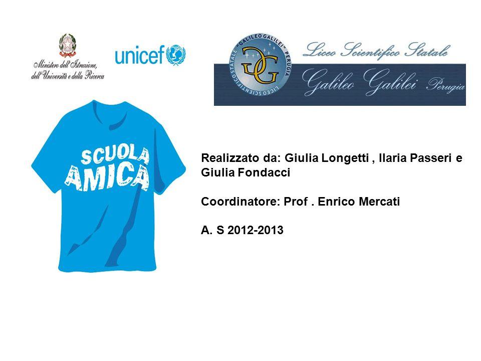 Realizzato da: Giulia Longetti, Ilaria Passeri e Giulia Fondacci Coordinatore: Prof. Enrico Mercati A. S 2012-2013