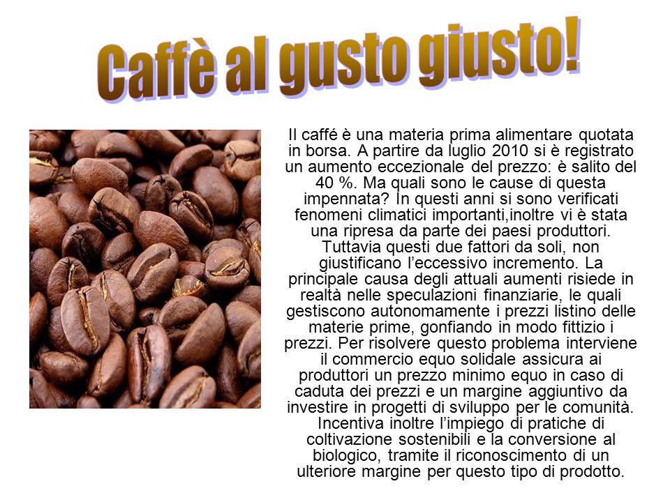 Il caffé è una materia prima alimentare quotata in borsa. A partire da luglio 2010 si è registrato un aumento eccezionale del prezzo: è salito del 40