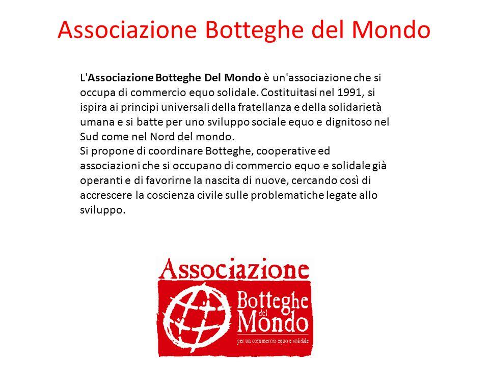 L'Associazione Botteghe Del Mondo è un'associazione che si occupa di commercio equo solidale. Costituitasi nel 1991, si ispira ai principi universali