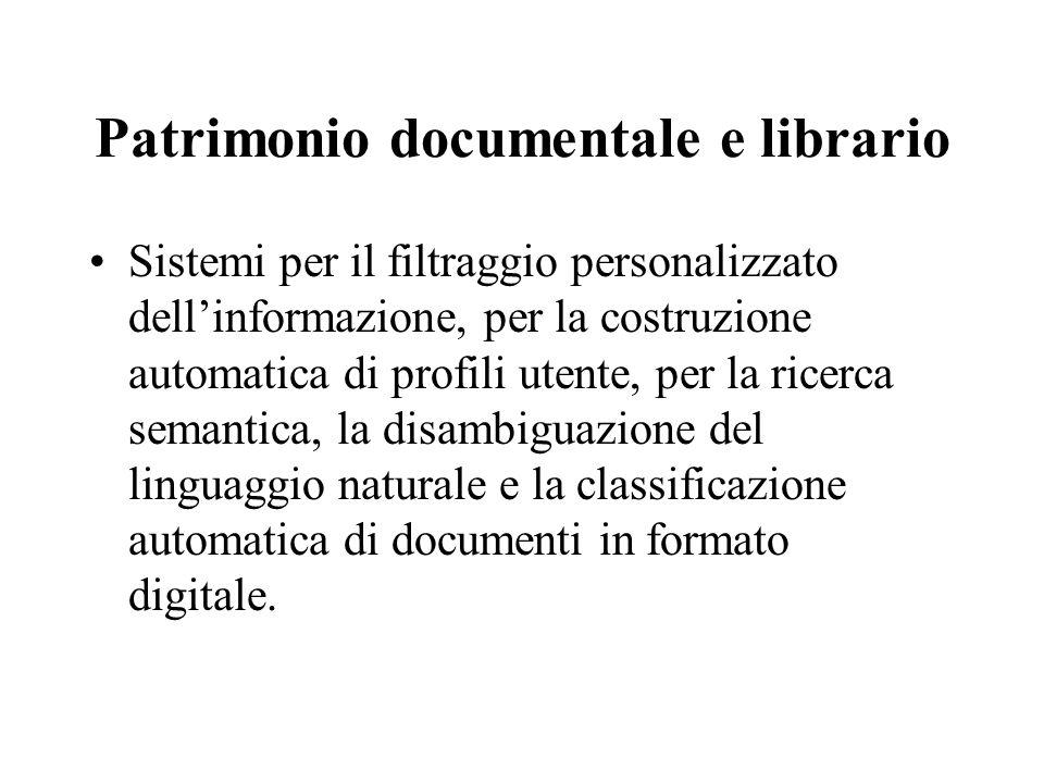 Patrimonio documentale e librario Sistemi per il filtraggio personalizzato dell'informazione, per la costruzione automatica di profili utente, per la ricerca semantica, la disambiguazione del linguaggio naturale e la classificazione automatica di documenti in formato digitale.