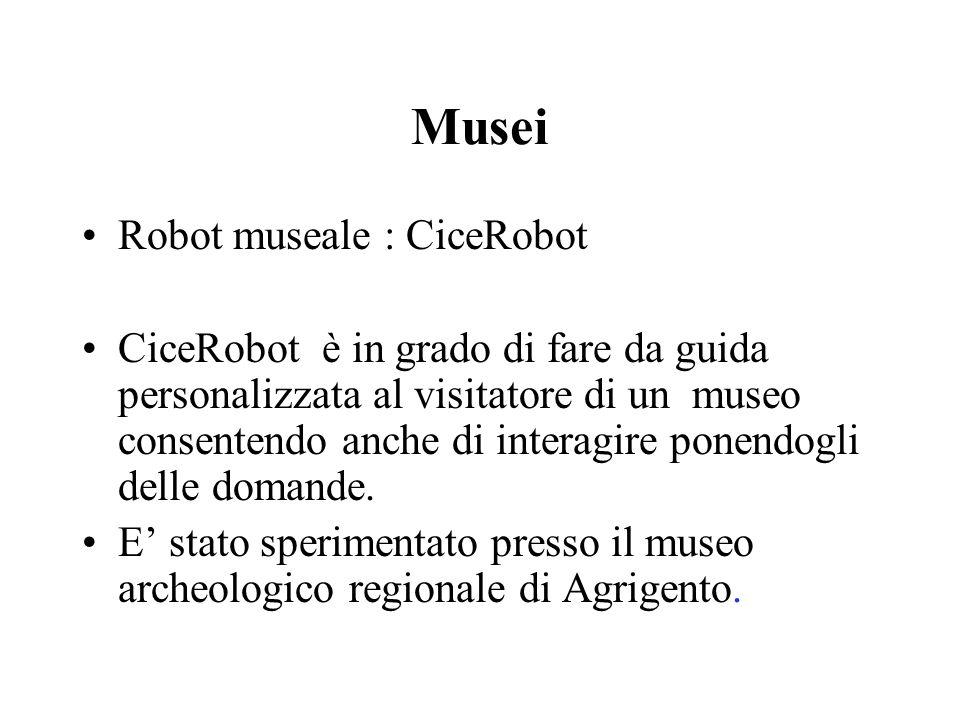 Musei Robot museale : CiceRobot CiceRobot è in grado di fare da guida personalizzata al visitatore di un museo consentendo anche di interagire ponendogli delle domande.