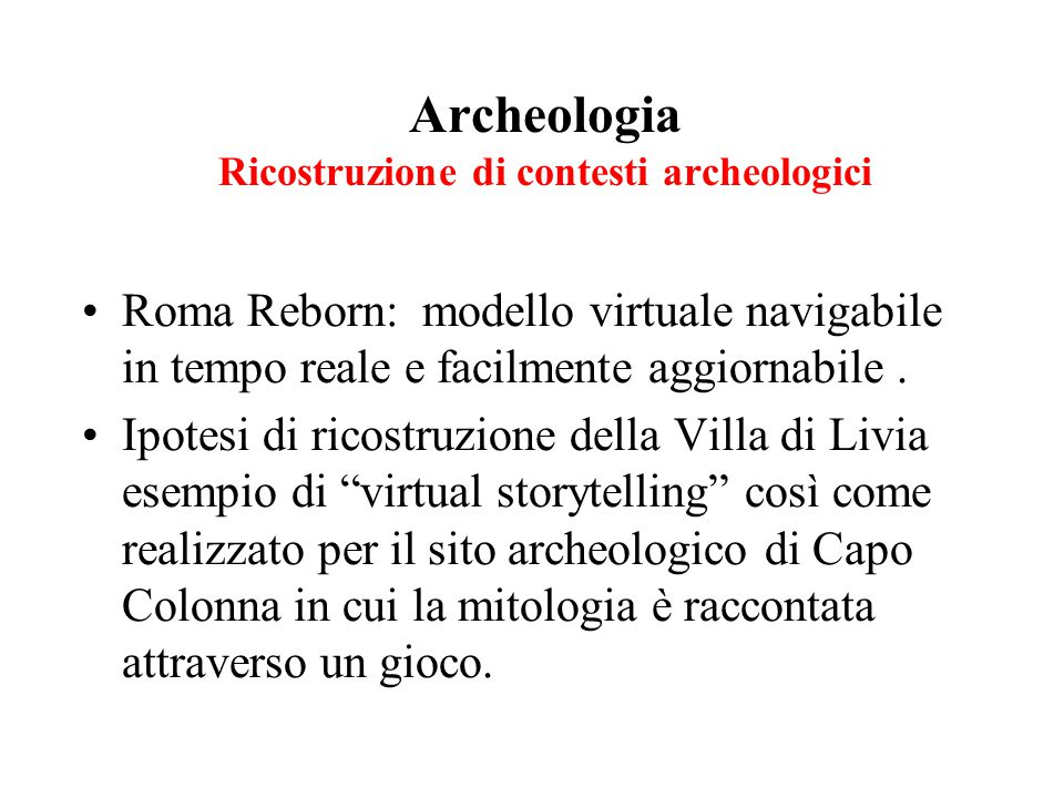Archeologia Ricostruzione di contesti archeologici Roma Reborn: modello virtuale navigabile in tempo reale e facilmente aggiornabile.