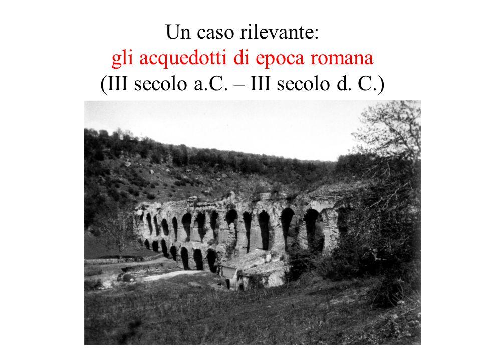 Un caso rilevante: gli acquedotti di epoca romana (III secolo a.C. – III secolo d. C.)