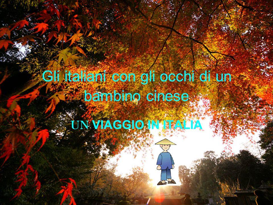 Gli italiani con gli occhi di un bambino cinese UN VIAGGIO IN ITALIA