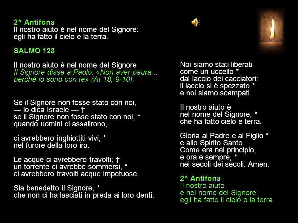 2^ Antifona Il nostro aiuto è nel nome del Signore: egli ha fatto il cielo e la terra.