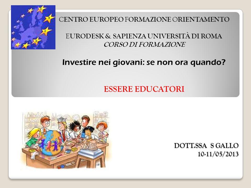DOTT.SSA S GALLO 10-11/05/2013 C ENTRO EUROPEO F ORMAZIONE O RIENTAMENTO E URODESK & SAPIENZA UNIVERSITÀ DI ROMA CORSO DI FORMAZIONE Investire nei giovani: se non ora quando.