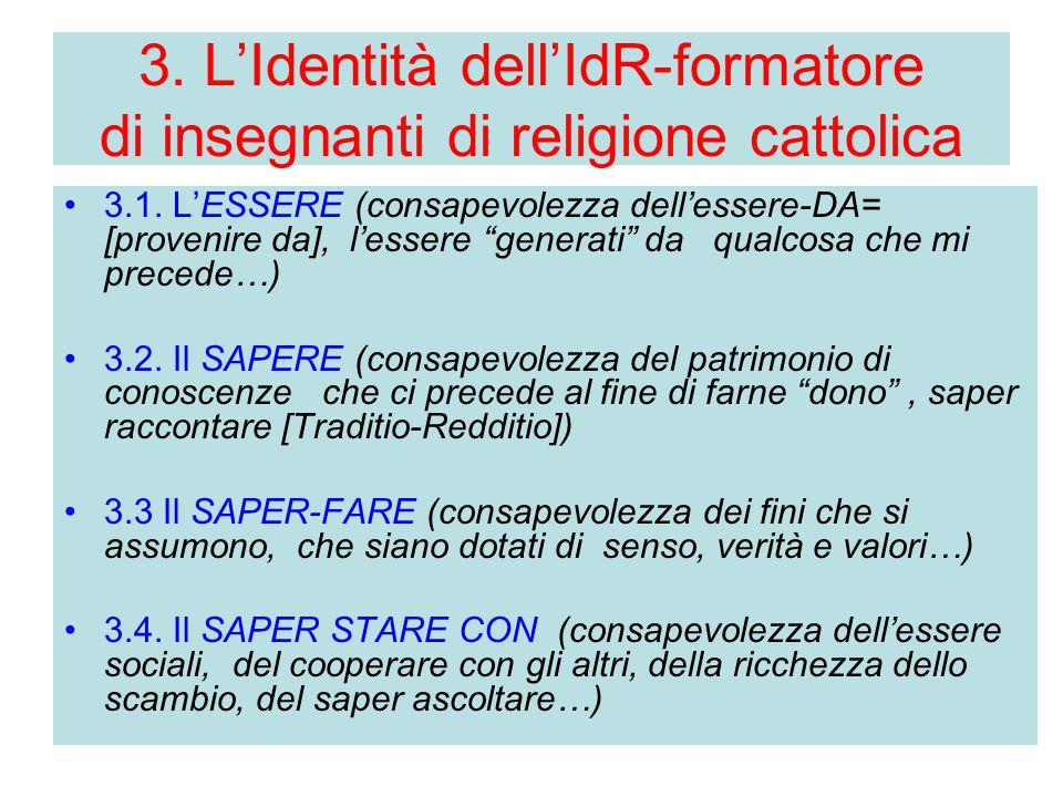 """3. L'Identità dell'IdR-formatore di insegnanti di religione cattolica 3.1. L'ESSERE (consapevolezza dell'essere-DA= [provenire da], l'essere """"generati"""