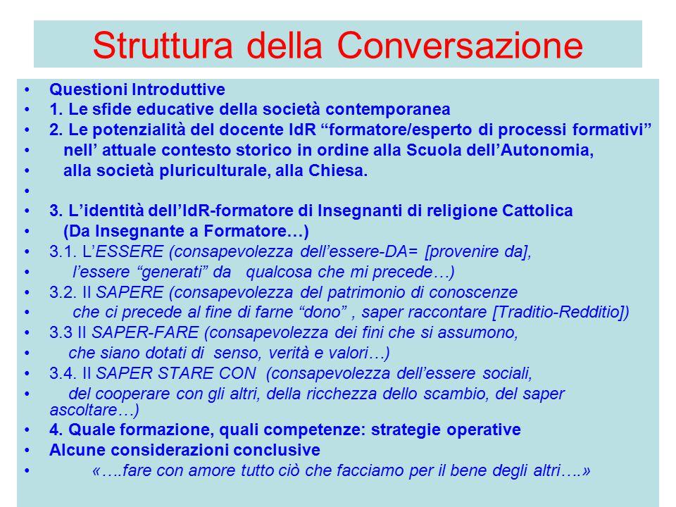 """Struttura della Conversazione Questioni Introduttive 1. Le sfide educative della società contemporanea 2. Le potenzialità del docente IdR """"formatore/e"""