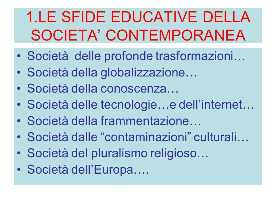 1.LE SFIDE EDUCATIVE DELLA SOCIETA' CONTEMPORANEA Società delle profonde trasformazioni… Società della globalizzazione… Società della conoscenza… Soci