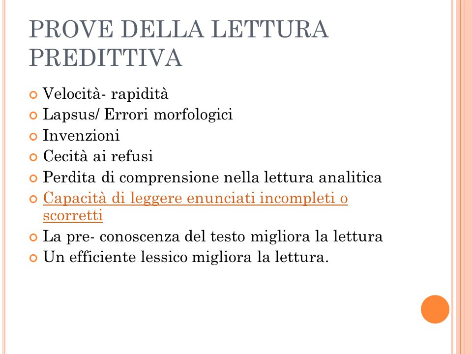 PROVE DELLA LETTURA PREDITTIVA Velocità- rapidità Lapsus/ Errori morfologici Invenzioni Cecità ai refusi Perdita di comprensione nella lettura analiti