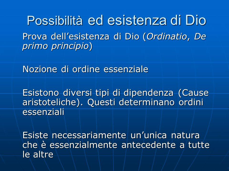 Possibilità ed esistenza di Dio Prova dell'esistenza di Dio (Ordinatio, De primo principio) Nozione di ordine essenziale Esistono diversi tipi di dipe