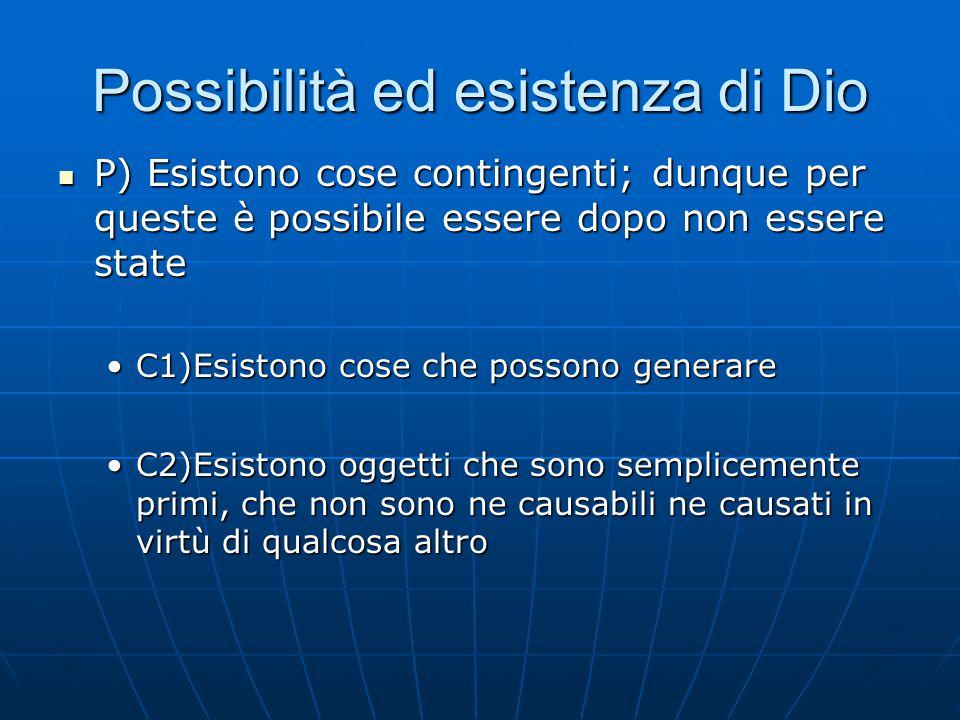 Possibilità ed esistenza di Dio P) Esistono cose contingenti; dunque per queste è possibile essere dopo non essere state P) Esistono cose contingenti;