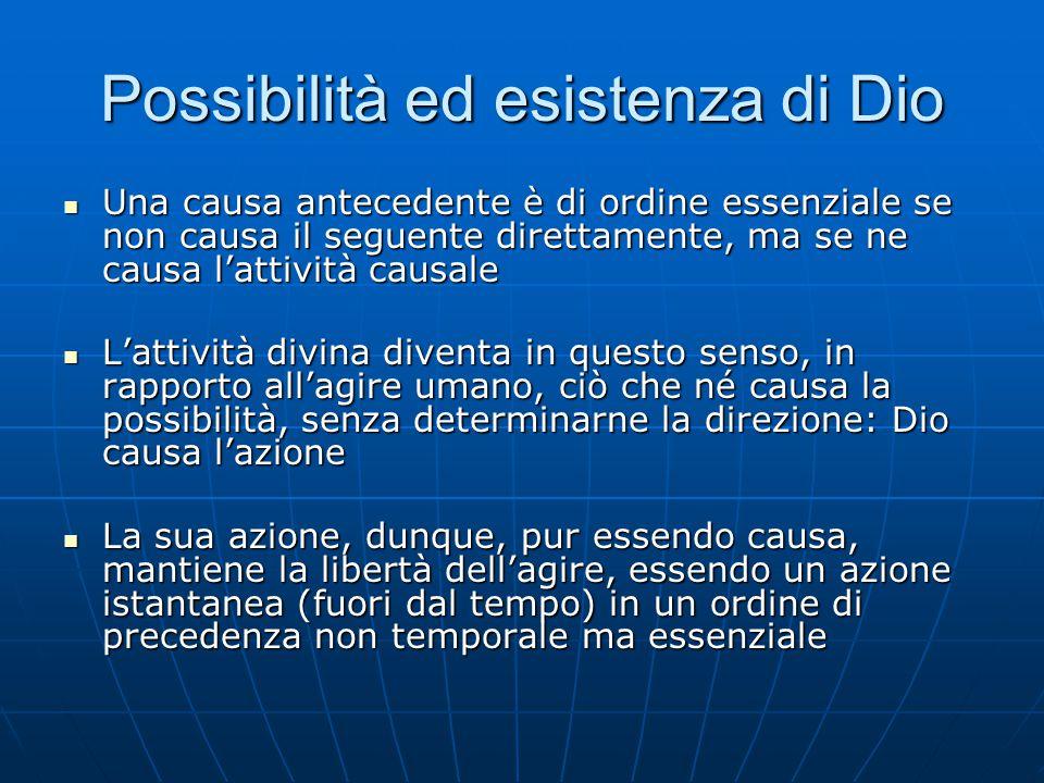 Possibilità ed esistenza di Dio Una causa antecedente è di ordine essenziale se non causa il seguente direttamente, ma se ne causa l'attività causale