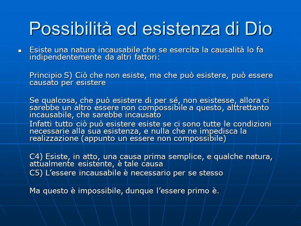 Possibilità ed esistenza di Dio Esiste una natura incausabile che se esercita la causalità lo fa indipendentemente da altri fattori: Esiste una natura