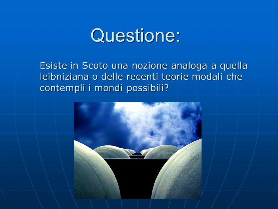 Questione: Esiste in Scoto una nozione analoga a quella leibniziana o delle recenti teorie modali che contempli i mondi possibili?