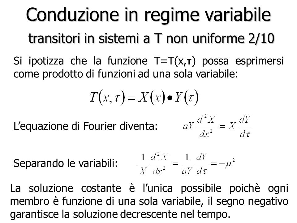 Conduzione in regime variabile transitori in sistemi a T non uniforme 2/10 Si ipotizza che la funzione T=T(x, τ ) possa esprimersi come prodotto di fu