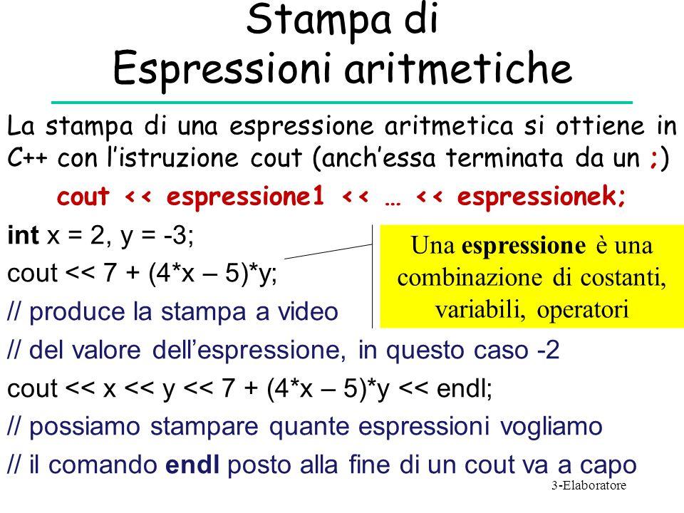 Stampa di Espressioni aritmetiche La stampa di una espressione aritmetica si ottiene in C++ con l'istruzione cout (anch'essa terminata da un ;) cout <