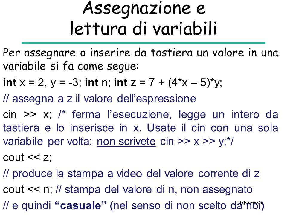 Assegnazione e lettura di variabili Per assegnare o inserire da tastiera un valore in una variabile si fa come segue: int x = 2, y = -3; int n; int z