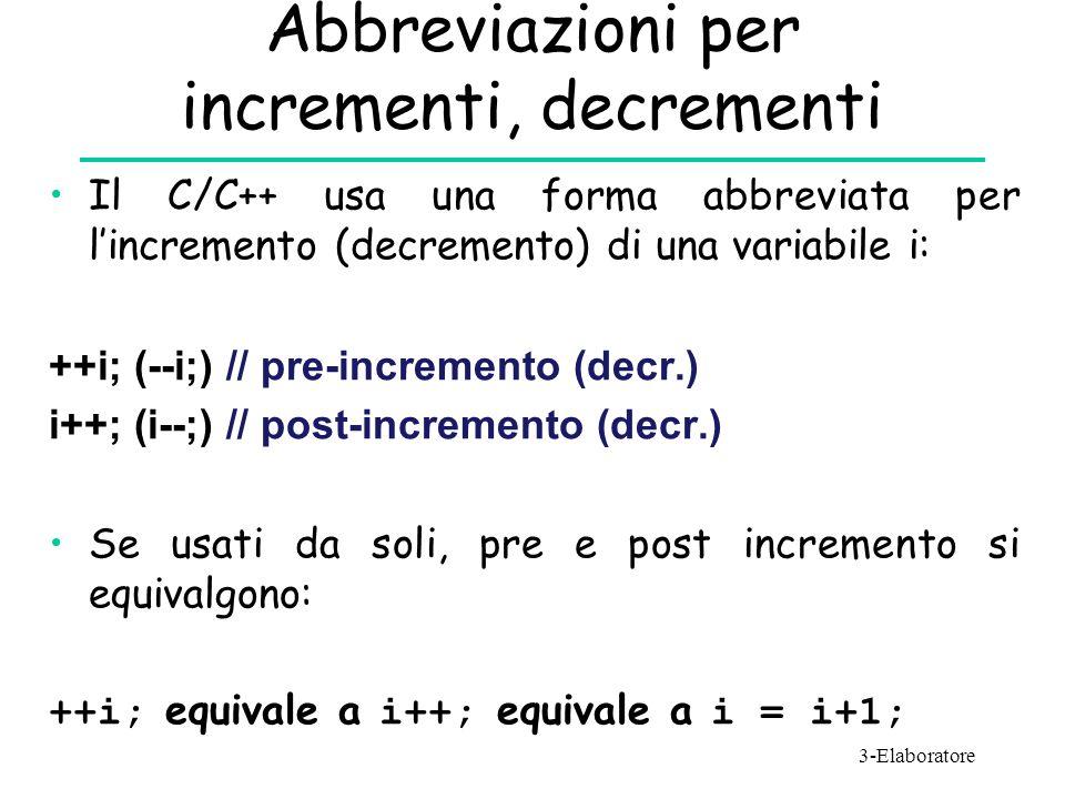 Abbreviazioni per incrementi, decrementi Il C/C++ usa una forma abbreviata per l'incremento (decremento) di una variabile i: ++i; (--i;) // pre-increm