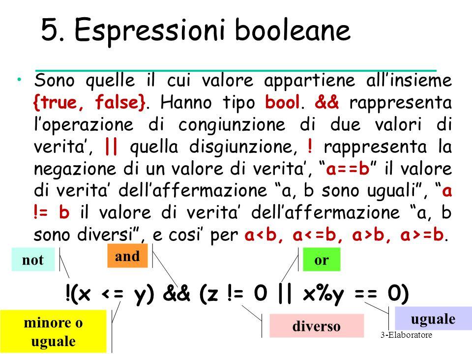 5. Espressioni booleane Sono quelle il cui valore appartiene all'insieme {true, false}. Hanno tipo bool. && rappresenta l'operazione di congiunzione d