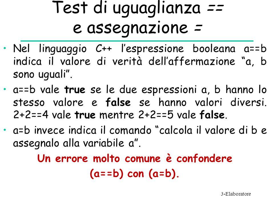 """Test di uguaglianza == e assegnazione = Nel linguaggio C++ l'espressione booleana a==b indica il valore di verità dell'affermazione """"a, b sono uguali"""""""